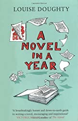 A Novel in a Year: A Novelist's Guide to Being a Novelist