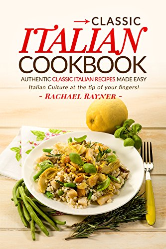 Classic Italian Cookbook - Authentic Classic Italian Recipes made easy: Italian Culture at the tip of your ()