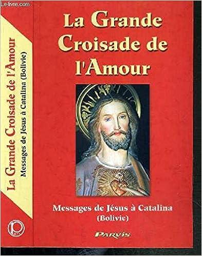 LA GRANDE CROISADE DE L'AMOUR MESSAGE DE JESUS CHRIST - Collectif