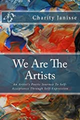 We Are the Artists: An Artist's Poetic Journey To Self-Acceptance Through Self-Expression Paperback