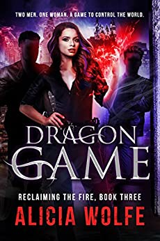 Dragon Game (Reclaiming the Fire Book 3) by [Wolfe, Alicia]