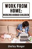 Work From Home: Working Around Children