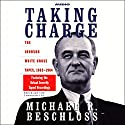 Taking Charge: The Johnson White House Tapes, 1963-1964 Audiobook by Michael R. Beschloss Narrated by Michael R. Beschloss