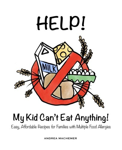 Help! My Kid Can't Eat Anything! by Andrea L Machemer