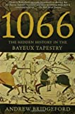 Front cover for the book 1066: The Hidden History in the Bayeux Tapestry by Andrew Bridgeford