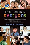 Including Everyone : Creating Music Classrooms Where All Children Learn, Jellison, Judith A., 0199358761