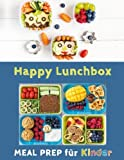 Happy Lunchbox: Gesunde Pause! Lunch- und Snackboxen vorbereiten: MEAL PREP für Kinder (Happy Kids)