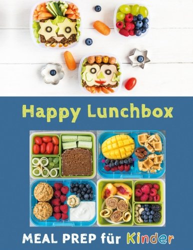 Happy Lunchbox: Gesunde Pause! Lunch- und Snackboxen vorbereiten: MEAL PREP für Kinder (Happy Kids)