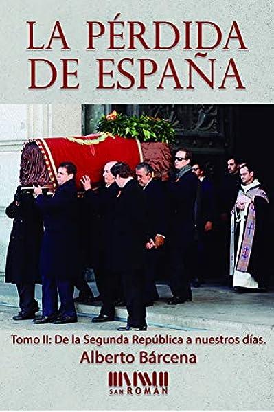 La pérdida de España. De la II República a nuestros días: Amazon.es: Bárcena Pérez, Alberto: Libros