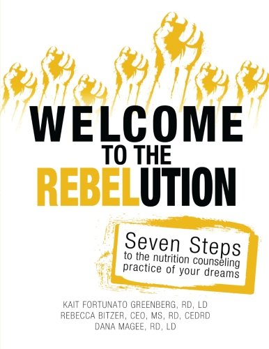 Download Welcome to the REBELution: 7 Steps to the Nutrition Counseling Practice of Your Dreams pdf
