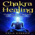 Chakra Healing: Chakra Healing and Karmic Awareness for Beginners | Lela Gibson