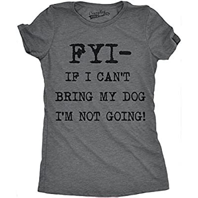 Crazy Dog Tshirts Womens FYI If I Cant Bring My Dog Funny Shirts for Dog Lovers Novelty Cool T Shirt