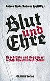 Blut und Ehre: Geschichte und Gegenwart rechter Gewalt in Deutschland
