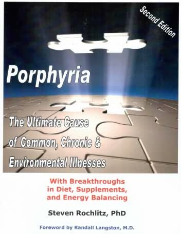 Porphyria: The Ultimate Cause of Common, Chronic, and Environmental Illnesses - With Breakthroughs in Diet, Supplements, and Energy Balancing