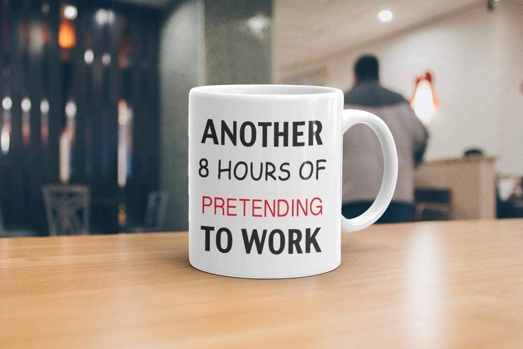 Another 8 Hours Of Petend Work Joke Mug