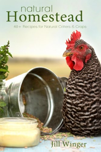 Natural Homestead: 40+ Recipes for Natural Critters & Crops by [Winger, Jill]