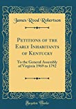 img - for Petitions of the Early Inhabitants of Kentucky: To the General Assembly of Virginia 1969 to 1792 (Classic Reprint) book / textbook / text book