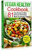 Vegan Healthy Cookbook: 81 Easy Recipes to Make Delicious Plant-Based Meals for Everyday Cooking
