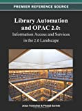 Library Automation and Opac 2. 0 : Information Access and Services in the 2. 0 Landscape, Jesus Tramullas, 1466619120