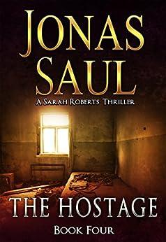 The Hostage (A Sarah Roberts Thriller, Book 4) by [Saul, Jonas]