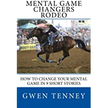 Mental Game Changers Rodeo: How to Change Your Mental Game in 10 Short Stories