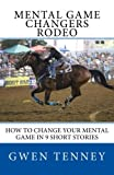 Mental Game Changers Rodeo: How to Change Your