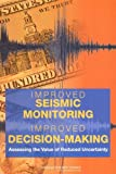 img - for Improved Seismic Monitoring - Improved Decision-Making: Assessing the Value of Reduced Uncertainty book / textbook / text book