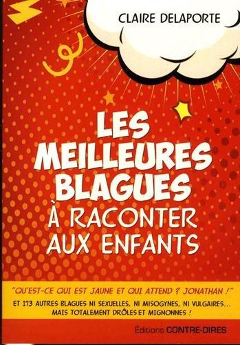 Les meilleures blagues à raconter aux enfants Broché – 15 septembre 2017 Claire Delaporte Editions Contre-dires 2849334146 Humour - magie