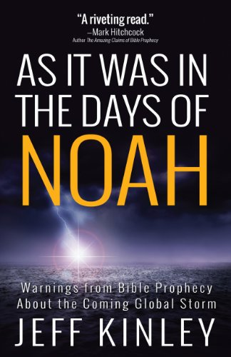 As It Was in the Days of Noah: Warnings from Bible Prophecy About the Coming Global Storm by [Kinley, Jeff]