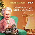 Ich seh den Baum noch fallen: Renate Bergmanns Weihnachtsabenteuer | Renate Bergmann
