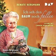 Ich seh den Baum noch fallen: Renate Bergmanns Weihnachtsabenteuer Hörbuch von Renate Bergmann Gesprochen von: Carmen-Maja Antoni