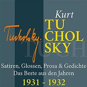 Kurt Tucholsky: Satiren, Glossen, Prosa & Gedichte - Das Beste aus den Jahren 1931-1932 Hörbuch