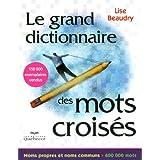 Le grand dictionnaire des mots croisés: 2e édition - Noms propres et noms communs - 600 000 mots