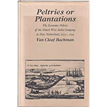 Peltries or Plantations: The Economic Policies of the Dutch West India Company in New Netherlands, 1623-1639 (The Johns Hopkins University Studies in Historical and Political Science)