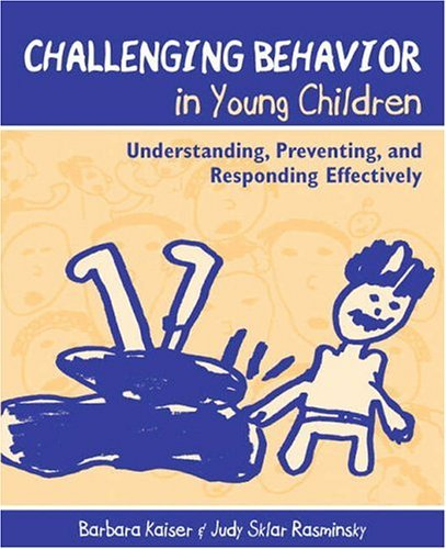 Challenging Behavior in Young Children: Understanding, Preventing, and Responding Effectively by Barbara Kaiser (2002-10-22)