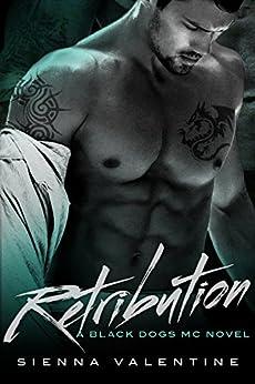 Retribution: A Motorcycle Club Romance (Black Dogs MC Book 2) by [Valentine, Sienna]