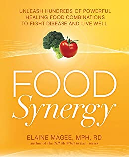 Food Synergy:Unleash Hundreds of Powerful Healing Food Combinations to Fight Disease and Live Well by [Magee, Elaine]