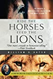 Ride the Horses, Feed the Lions: One Man's Crusade to Humanize Selling