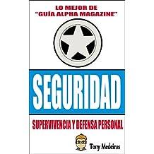 SEGURIDAD: SUPERVIVENCIA Y DEFENSA PERSONAL (GUÍA ALPHA MAGAZINE nº 12) (Spanish Edition)