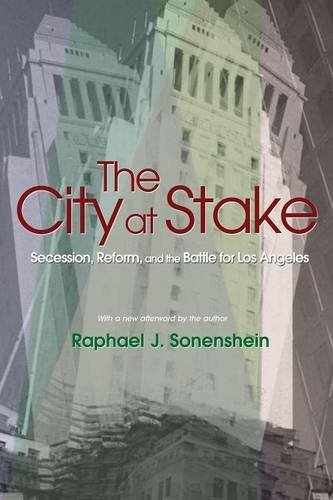 The City At Stake: Secession, Reform, And The Battle For Los Angeles