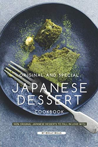 Original and Special Japanese Dessert Cookbook: 100% Original Japanese Desserts to Fall in Love With by Independently published