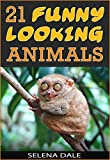 21 Funny Looking Animals - Extraordinary Animal Photos & Facinating Fun Facts For Kids: Book 7 (Weird & Wonderful Animals)