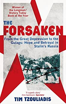 The Forsaken: From the Great Depression to the Gulags: Hope and Betrayal in Stalin's Russia (English Edition) de [Tzouliadis, Tim]