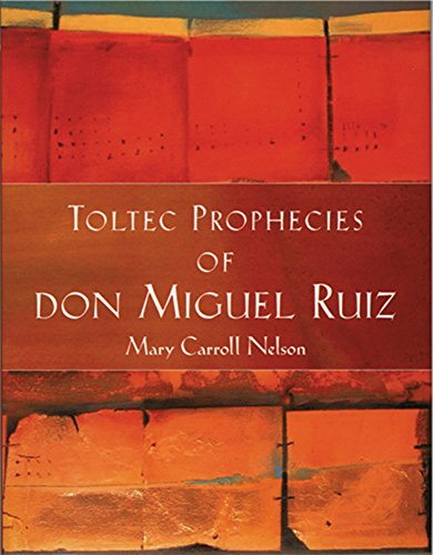 Toltec Prophecies of don Miguel Ruiz