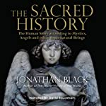 The Sacred History: How Angels, Mystics and Higher Intelligence Made Our World | Jonathan Black