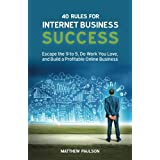 40 Rules for Internet Business Success: Escape the 9 to 5, Do Work You Love, and Build a Profitable Online Business