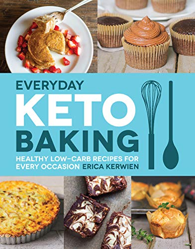 Everyday Keto Baking: Healthy Low-Carb Recipes for Every Occasion by Erica Kerwien