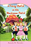 A Fairy Match in the Mushroom Patch, Amanda M. Thrasher, 1609764854