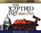 This Sceptred Isle: Restoration and Glorious…