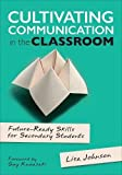 img - for Cultivating Communication in the Classroom: Future-Ready Skills for Secondary Students book / textbook / text book
